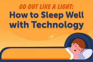 How to Sleep Well with Technology